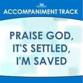 Praise God, It's Settled, I'm Saved by Mansion Accompaniment Tracks