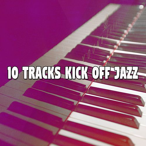 10 Tracks Kick Off Jazz by Chillout Lounge