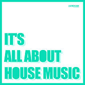 It's All About House Music by Various Artists