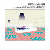 Deadcrush (feat. Danny Brown; Alchemist x Trooko Version) von alt-J