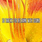 50 Tracks For Relaxing With Sound von Best Relaxing SPA Music