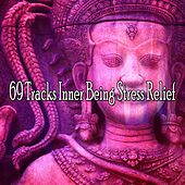 69 Tracks Inner Being Stress Relief von Lullabies for Deep Meditation