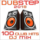 Dubstep 2018 100 Club Hits DJ Mix by Various Artists