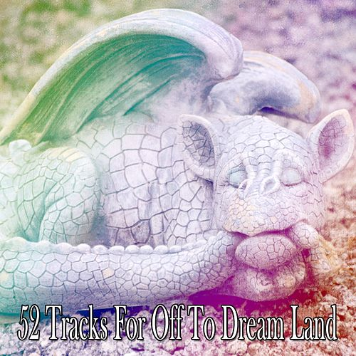 52 Tracks For Off To Dream Land by Lullaby Land