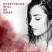 Everything Will Be Okay by Hannah Trigwell