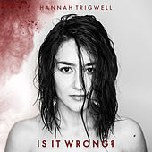 Is It Wrong? by Hannah Trigwell