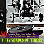 Fifty Shades of Fitness – 50 Electronic House Songs for Work Out, Fitness, Cardio Training & Aerobics by Various Artists