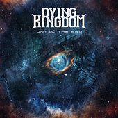 Until the End by Dying Kingdom