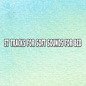 57 Tracks For Soft Sounds For Bed by Baby Sleep Sleep