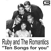 Ten songs for you by Ruby And The Romantics