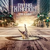 Like a Game by Dying Kingdom