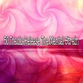 50 Tracks Release The Mental Strain von Entspannungsmusik