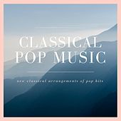 Classical Pop Music: New Classical Arrangements of Pop Hits de Various Artists