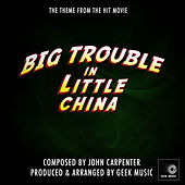 Big Trouble In Little China - Main Theme by Geek Music