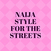 Naija Style For The Streets von Various