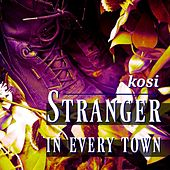Stranger in Every Town by Kosi
