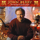 My Heart Is Bethlehem by John Berry