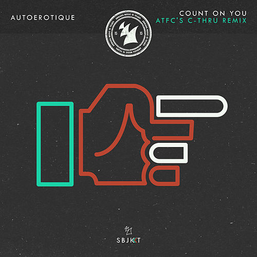 Count On You (ATFC's C-thru Remix) by Autoerotique
