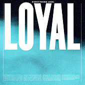 Everything (She) von The Loyal