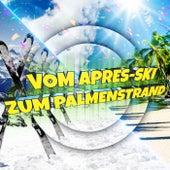 Vom ApresSki zum Palmenstrand by Various Artists
