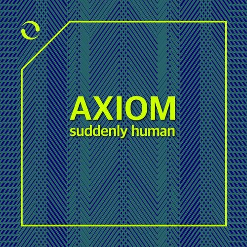 Suddenly Human by Axiom