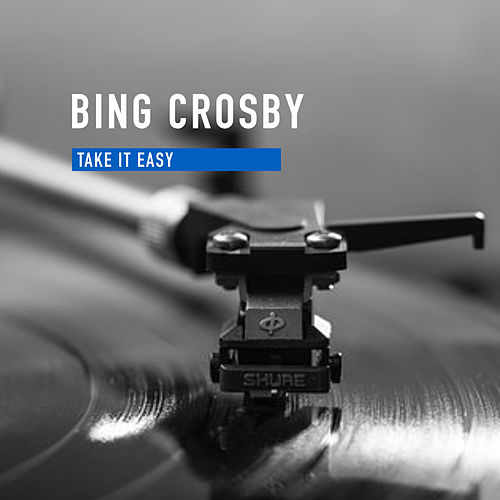 Take It Easy de Bing Crosby