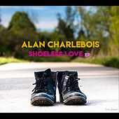 Shoeless Love - EP by Alan Charlebois
