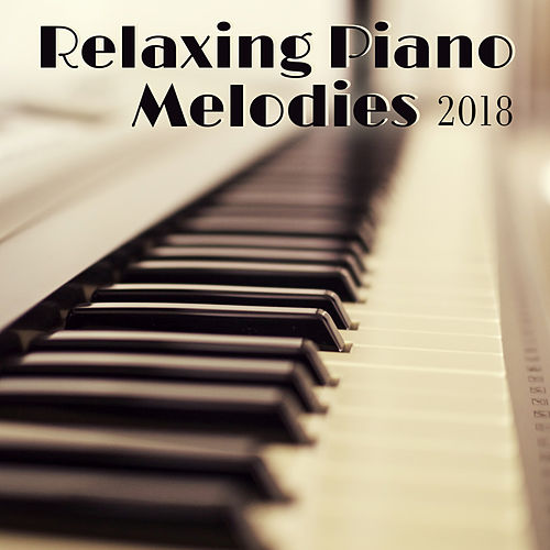 Relaxing Piano Melodies 2018 by Relaxing Piano Music