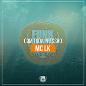 Com Toda Pressão by Mc LK