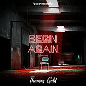 Begin Again (Remixes) by Thomas Gold