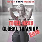 Total Hard Global Training 2018 (Musique Pour Courir, Fitness & Workout) de Remix Sport Workout