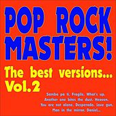 Pop Rock Masters! the Best Versions..., Vol. 2 (Samba pa ti, Fragile, What's up, Another one bites the dust, Heaven, You are not alone, Desperado, Love gun, Man in the mirror, Daniel...) by Various Artists