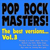 Pop Rock Masters! the Best Versions... (Vol.3 Message in a Bottle, Angie, the River, Nutbush City Limits, Radio Gaga, This Love, Deuce, Seven Days, Sacrifice, Oye Como Va, Leaving New York...) by Various Artists