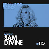 Defected Radio Episode 110 (hosted by Sam Divine) by Various Artists