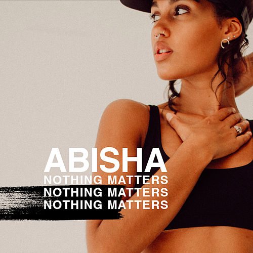 Nothing Matters by Abisha