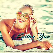 Loving You – Summer Love Chill Out Background, Smooth and Easy Jazz for Love von Various Artists