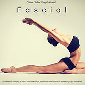 Fascial – Ambient and Soothing Music for Fascia Massage, Myofascial Release, Fascia Stretching, Yoga and Pilates by Fitness Chillout Lounge Workout