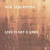 Love Is Not a Game by New Generation