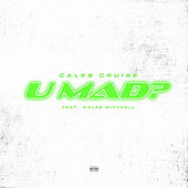U Mad? by Caleb Cruise