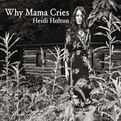 Why Mama Cries by Heidi Holton