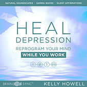 Heal Depression While You Work de Kelly Howell