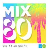 Mix 80 au soleil (RockDétente présente Mix 80) by Various Artists