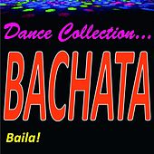 Dance Collection... Bachata (Baila!) by Various Artists