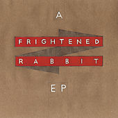A Frightened Rabbit EP by Frightened Rabbit