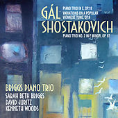 Gál, Shostakovich Piano Trios by Briggs Piano Trio