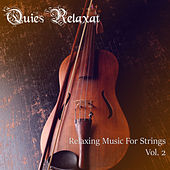 Relaxing Music for Strings, Vol. 2 by Quies Relaxat