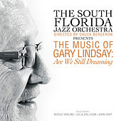 The Music of Gary Lindsay: Are We Still Dreaming by South Florida Jazz Orchestra