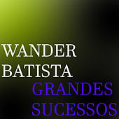 Grandes Sucessos de Wander Batista