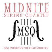MSQ Performs The Chainsmokers by Midnite String Quartet