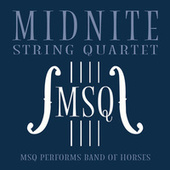 MSQ Performs Band of Horses by Midnite String Quartet